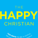 Review: The Happy Christian (Ten Ways to be a Joyful Believer in a Gloomy World)